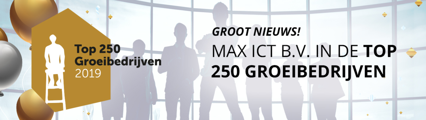 Top 250 Groeibedrijven, Max ICT B.V. hoort erbij en daar zijn we trots op!